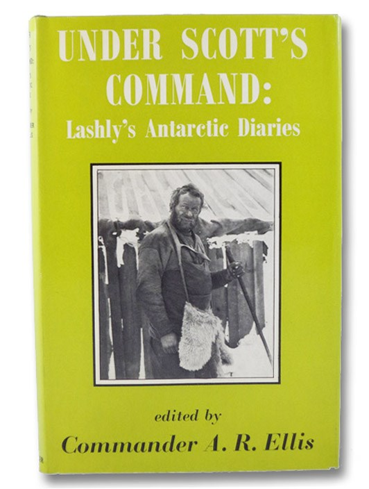 Under Scott's Command: Lashly's Antarctic Diaries, Lashly, William; Ellis, A.R. (Editor); Fuchs, Vivian (Introduction)