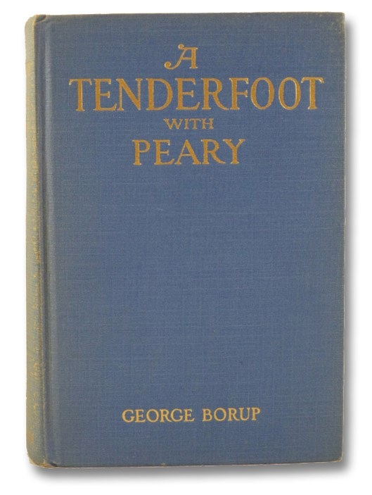 A Tenderfoot with Peary [Signed by Crew Member], Borup, George; Melville, G.W. (Preface)