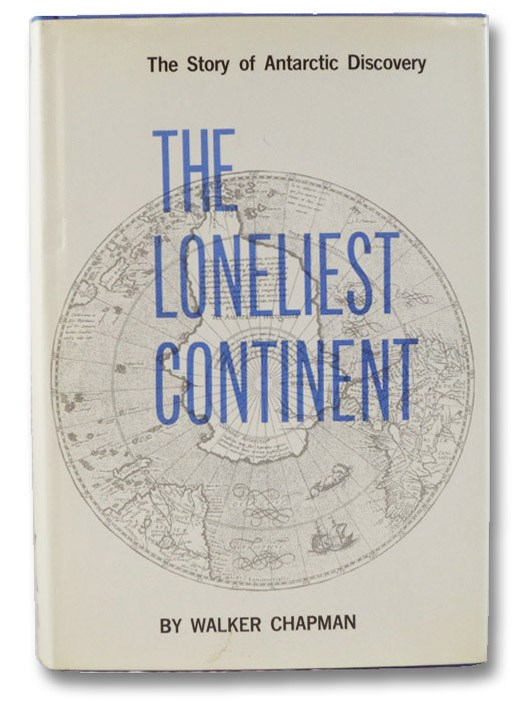 The Loneliest Continent: The Story of Antarctic Discovery, Chapman, Walker