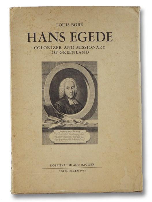 Hans Egede: Colonizer and Missionary of Greenland, Bobe, Louis