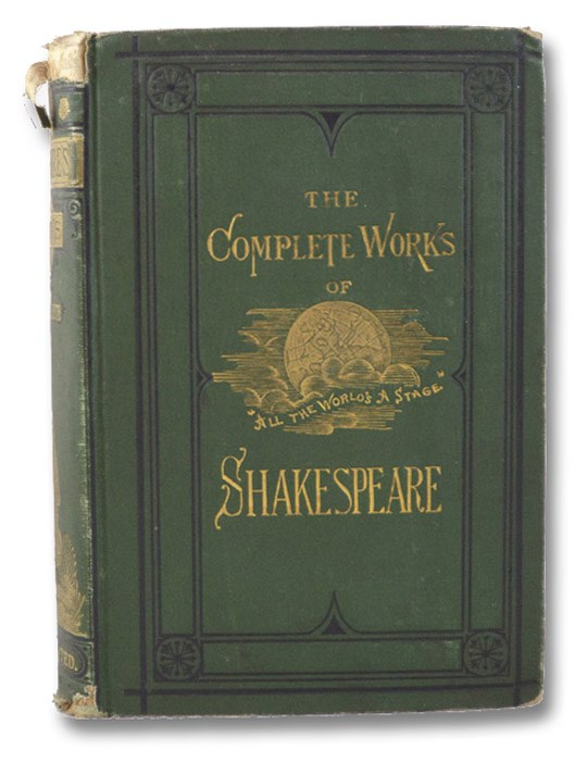 The Complete Dramatic and Poetical Works of William Shakspeare. Carefully Printed from the Text of the Latest Corrected Editions. To Which is Annexed a Graphic Life of the Poet, and an Alphabetical Index to the Characters of the Plays, Giving Who They Are and the Play Where They Appear; Together with a Glossarial Index of Obsolete Words and Words Varying from Their Modern Signification., Shakspeare, William (Shakespeare, William)