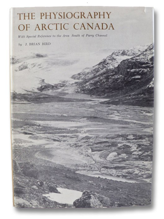 The Physiography of Arctic Canada, with Special Reference to the Area South of Parry Channel, Bird, J. Brian