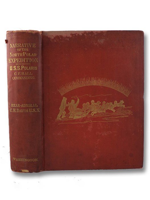 Narrative of the North Polar Expedition. U.S. Ship Polaris, Captain Charles Francis Hall Commanding., Robeson, G.M.; Davis, C.H.; U.S. Navy Dept.