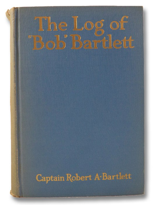 The Log of Bob Bartlett: The True Story of Forty Years of Seafaring and Exploration, Bartlett, Robert A. [Abram]