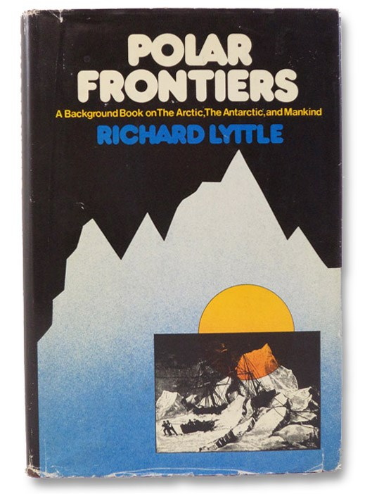 Polar Frontiers: A Background Book on The Arctic, The Antarctic, and Mankind, Lyttle, Richard