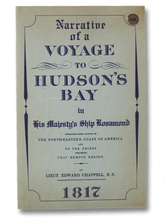 Narrative of a Voyage to Hudson's Bay in His Majesty's Ship Rosamond, Containing Some Account of the North-Eastern Coast of America and of the Tribes Inhabiting That Remote Region. (Coles Canadiana Collection), Chappell, Edward
