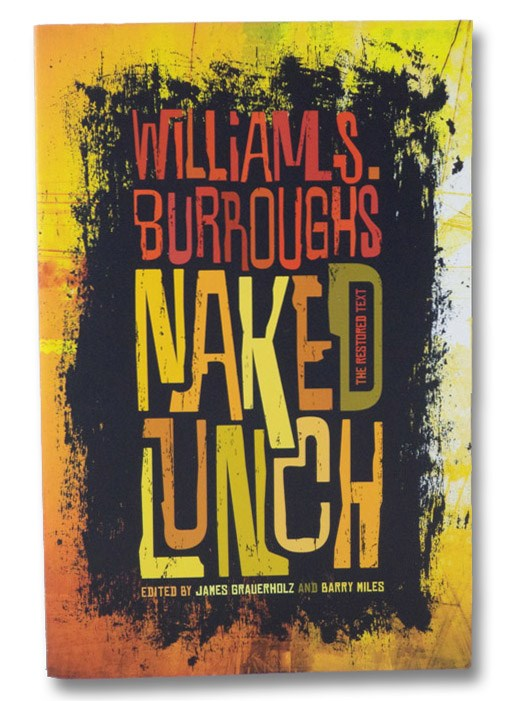 Naked Lunch: The Restored Text, Burroughs, William S.; Grauerholz, James (Editor); Miles, Barry (Editor)