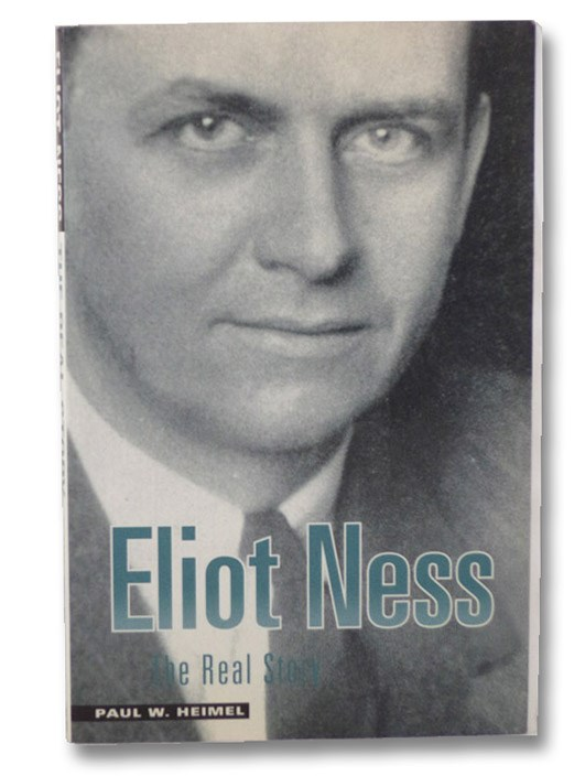 Eliot Ness: The Real Story, Heimel, Paul W.