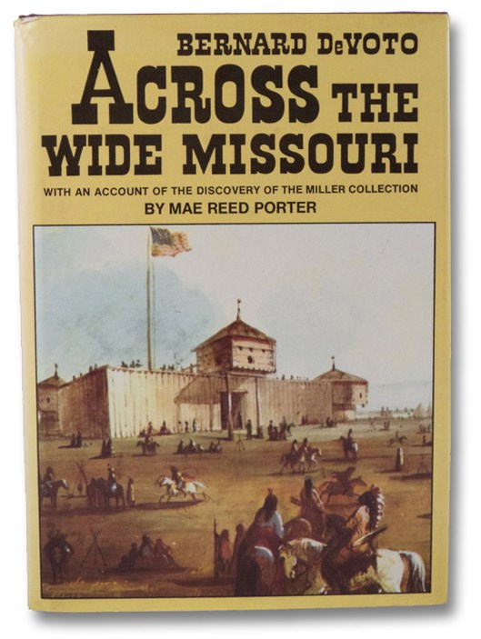 Across the Wide Missouri, with an Account of the Discovery of the Miller Collection, DeVoto, Bernard; Porter, Mae Reed