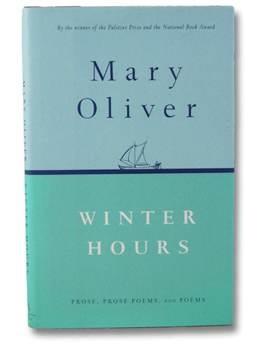 Winter Hours: Prose, Prose Poems, and Poems, Oliver, Mary