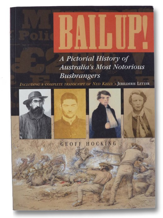 Bailup! A Pictorial History of Australia's Most Notorious Bushrangers, Including a Complete Transcript of Ned Kelly's Jerilderie Letter, Hocking, Geoff