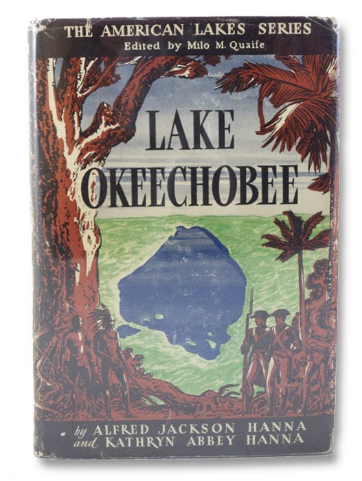 Lake Okeechobee: Wellspring of the Everglades (The American Lakes Series), Hanna, Alfred Jackson & Kathryn Abbey; Quaife, Milo M. (Editor)