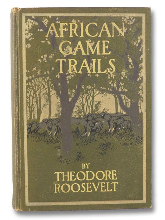 African Game Trails: An Account of the African Wanderings of an American Hunter-Naturalist, Roosevelt, Theodore