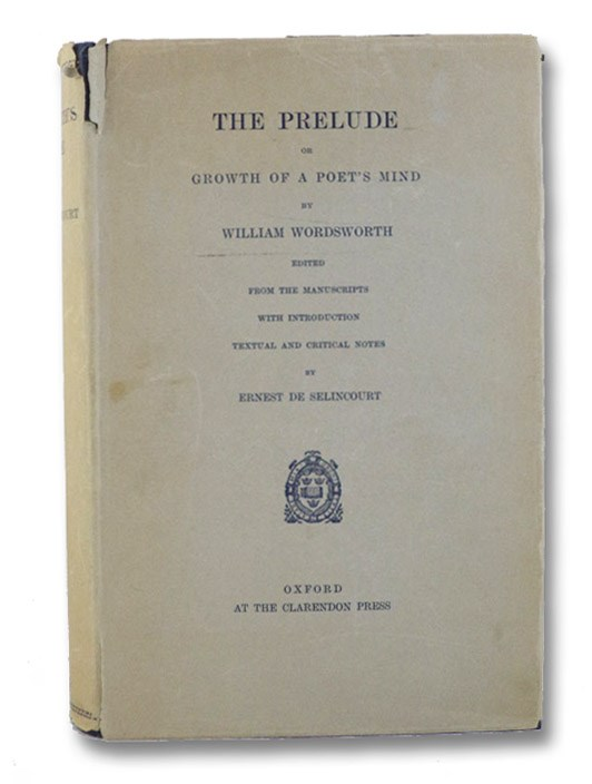 The Prelude, or Growth of a Poet's Mind; Edited from the Manuscripts with Introduction, Textual and Critical Notes, Wordsworth, William; De Selincourt, Ernest (Editor)