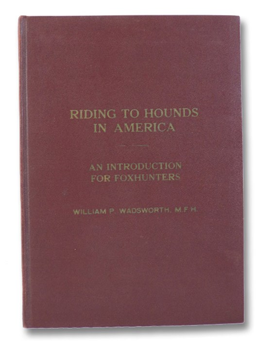 Riding to Hounds in America: An Introduction for Foxhunters, Wadsworth, William P.