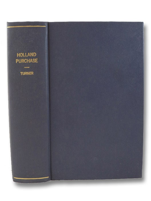Pioneer History of the Holland Purchase of Western New York, Embracing Some Account of the Ancient Remains; A Brief History of Our Immediate Predecessors, the Confederated Iroquois, Their System of Government, Wars, Etc. - A Synopsis of Colonial History:, Turner, O. [Orsamus]