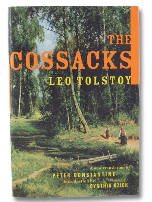 The Cossacks: A Tale of the Caucasus in the Year 1852, Tolstoy, Leo; Constantine, Peter (Translator); Ozick, Cynthia (Introduction)