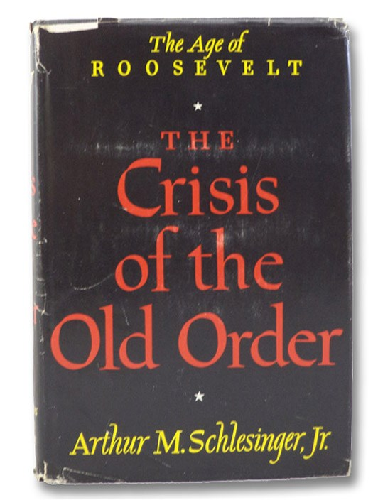 The Crisis of the Old Order: 1919-1933 (The Age of Roosevelt Volume 1), Schlesinger, Arthur M., Jr.