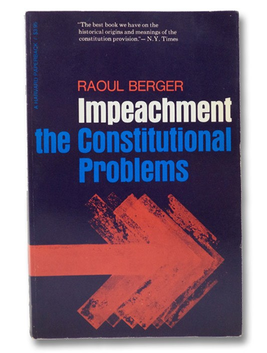 Impeachment: The Constitutional Problems (Studies in Legal History), Berger, Raoul