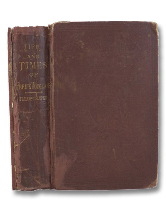 Life and Times of Frederick Douglass, Written by Himself. His Early Life as a Slave, His Escape from Bondage, and His Complete History to the Present Time, Including His Connection with the Anti-Slavery Movement; His Labors in Great Britain as Well as His Own Country; His Experience in the Conduct of an Influential Newspaper; His Connection with the Underground Railroad; His Relations with John Brown and the Harper's Ferry Raid; His Recruiting the 54th and 55th Mass. Colored Regiments; His Interviews with Presidents Lincoln and Johnson; His Appointment by Gen. Grant to Accompany the Santo Domingo Commission - Also to a Seat in the Council of the District of Columbia; His Appointment as United States Marshal by President R.B. Hayes; Also His Appointment to Be Recorder of Deeds in Washington by President J.A. Garfield; with Many Other Interesting and Important Events of His Most Eventful Life, Douglass, Frederick; Ruffin, George L. (Introduction)