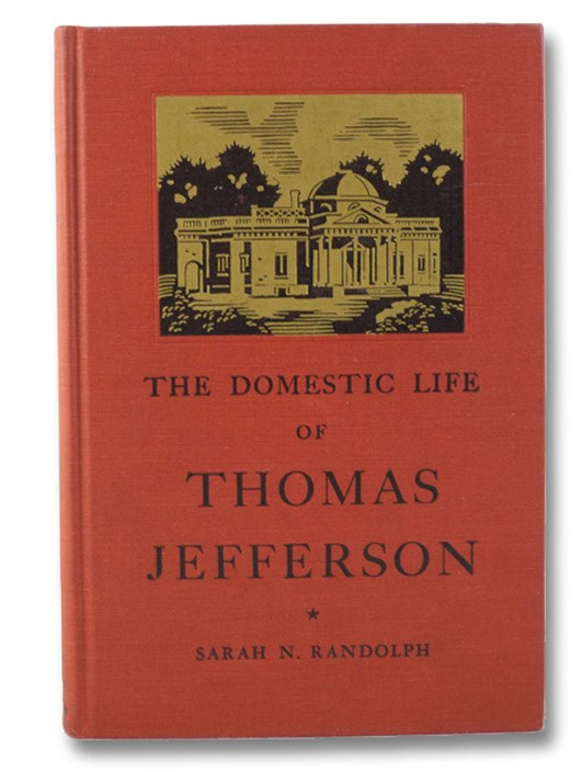 The Domestic Life of Thomas Jefferson: Compiled from Family Letters and Reminiscences by His Great-Granddaughter, Randolph, Sarah N.