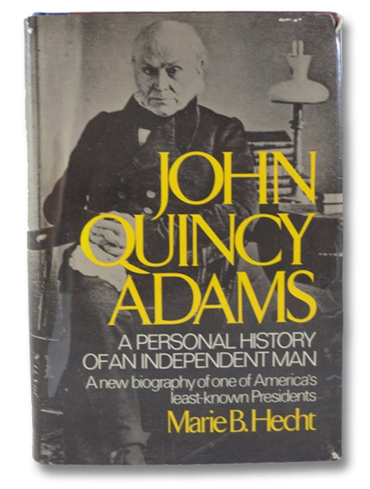 John Quincy Adams: A Personal History of an Independent Man, Hecht, Marie B.