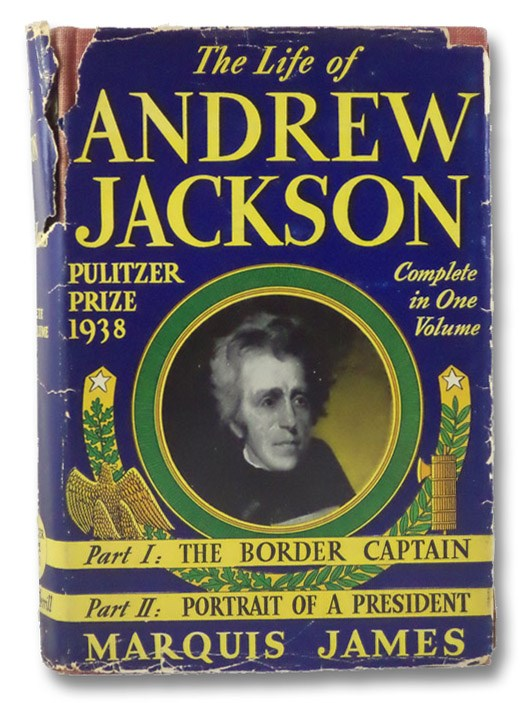 The Life of Andrew Jackson, Complete in One Volume -- Part One: The Border Captain; Part Two: Portrait of a President, James, Marquis