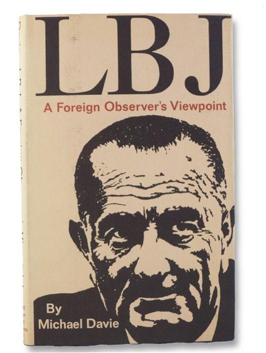 LBJ: A Foreign Observer's Viewpoint [Lyndon Baynes Johnson], Davie, Michael