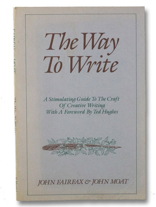 The Way to Write: A Stimulating Guide to the Craft of Creative Writing (With A Foreword By Ted Hughes), Fairfax, John; Moat, John