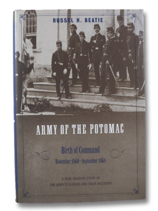 The Army of the Potomac Volume I: Birth of Command, November 1860 - September 1861, Beatie, Russel H.