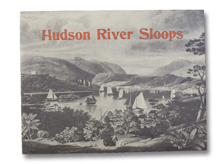 Hudson River Sloops: A Brief History and Technical Description, together with Excerpts from a Nineteenth Century Travel Journal, Hudson River Sloop Restoration, Inc.