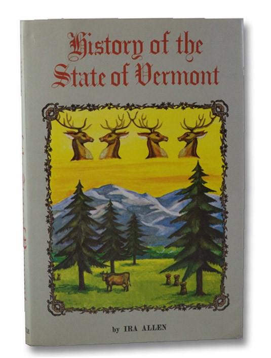 The Natural and Political History of the State of Vermont, One of the United States of America, to which is added An Appendix Containing Answers to Sundry Queries Addressed to the Author, Allen, Ira