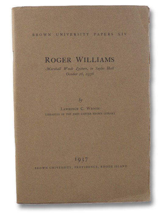 Roger Williams: Marshall Woods Lecture, in Sayles Hall, October 26, 1936 (Brown University Papers XIV [14]) [with] Roger Williams in Salem., Wroth, Lawrence C.; Brooks, Mrs. Henry M.