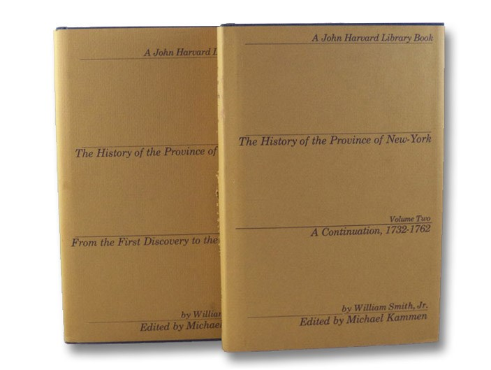 The History of the Province of New-York, in Two Volumes: From the First Discovery to the Year 1732; A Continuation, 1732-1762 (The John Harvard Library), Smith, William; Kammen, Michael (Editor)