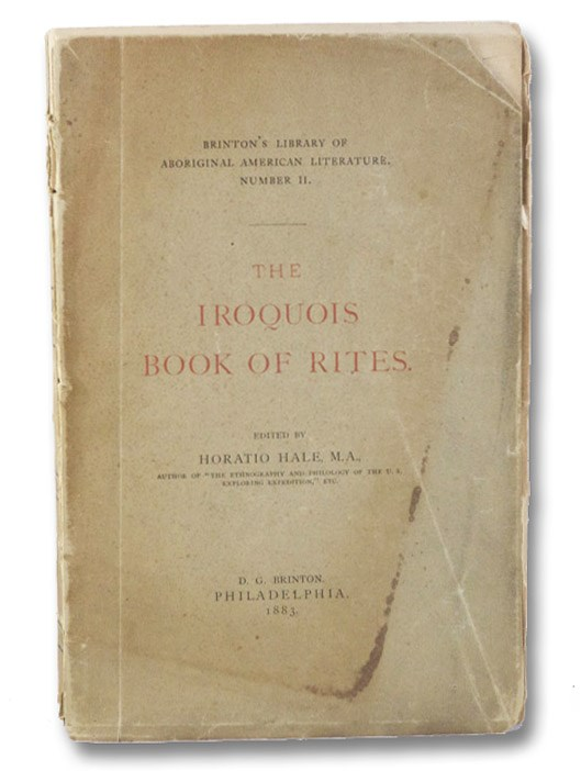 The Iroquois Book of Rites (Brinton's Library of Aboriginal American Literature. Number II.), Hale, Horatio (Editor)
