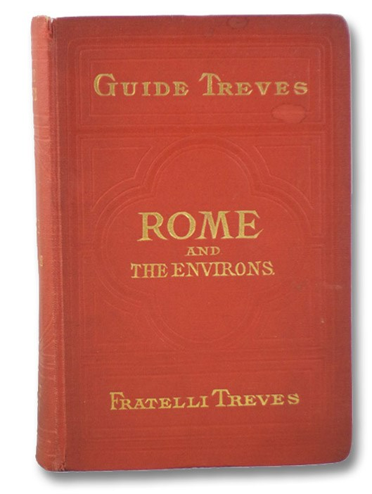 Rome and the Environs, with the Plan of Rome and a Map of the Environs and 32 Engravings. (Treves's Handbooks Italy), Treves's Handbooks