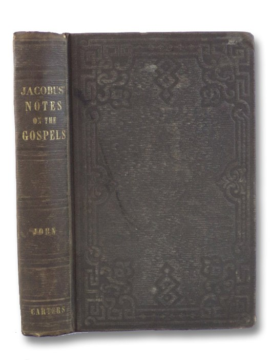 Notes on the Gospels, Critical and Explanatory; Incorporating with the Notes, on a New Plan, the Most Approve Harmony of the Four Gospels.: John, Jacobus, Melancthon W.