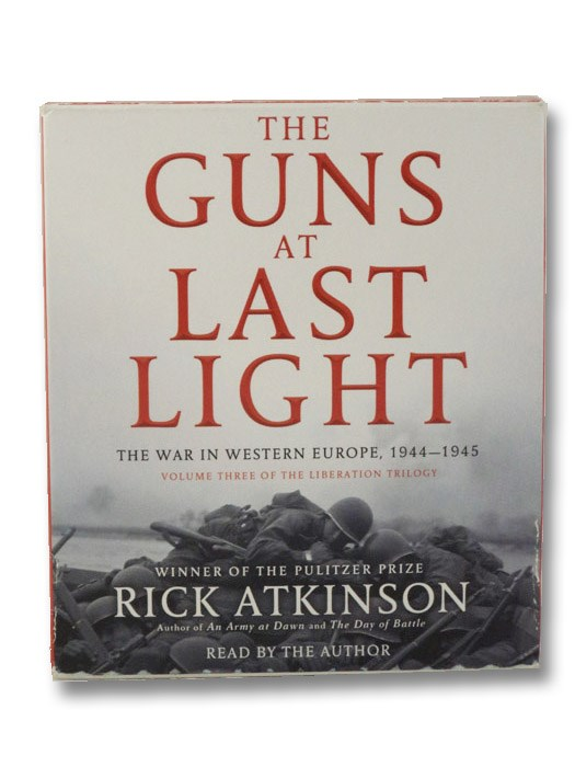 The Guns at Last Light: The War in Western Europe, 1944-1945 (The Liberation Trilogy Volume Three [3]), Atkinson, Rick