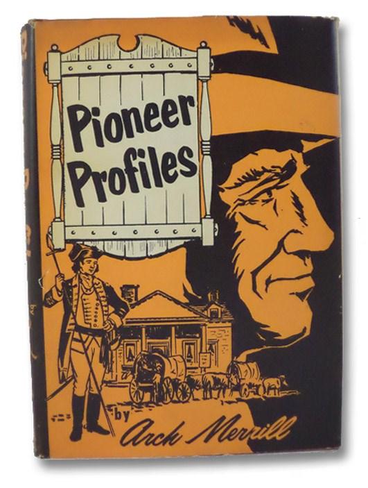 Pioneer Profiles, Merrill, Arch