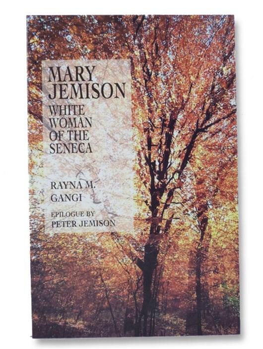 Mary Jemison: White Woman of the Seneca (SIGNED BY DESCENDANT), Gangi, Rayna M.; Jemison, Peter (Epilogue)