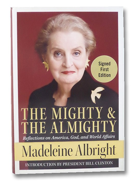 The Mighty and the Almighty: Reflections on America, God, and World Affairs, Albright, Madeleine