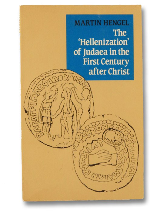 The 'Hellenization' of Judaea in the First Century After Christ, Hengel, Martin