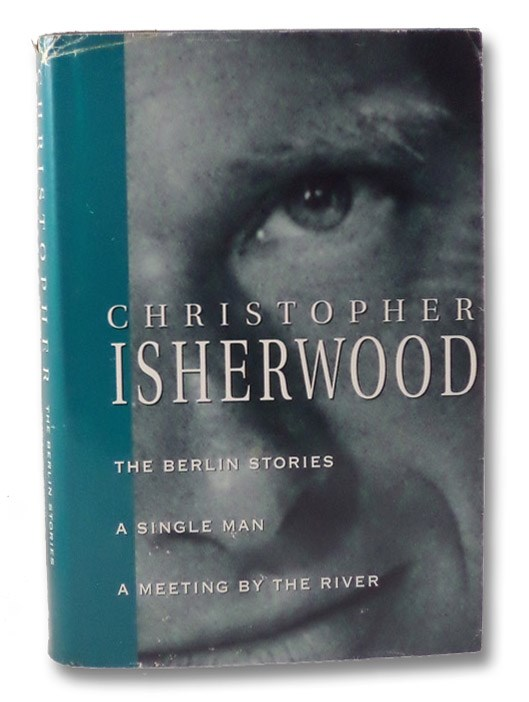 Berlin Stories/A Single Man/A Meeting By the River, Isherwood, Christopher