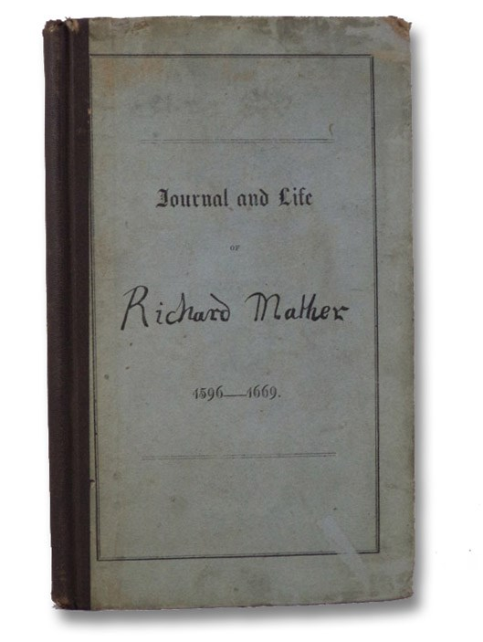 Journal of Richard Mather. 1635. His Life and Death. 1670. (Collections of the Dorchester Antiquarian and Historical Society. Number Three.), Mather, Richard; [Mather, Increase]