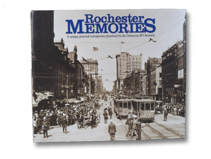 Rochester Memories: A Unique Pictorial Retrospective Presented by The Democrat & Chronicle, Democrat & Chronicle; Zoibi, Ali M.