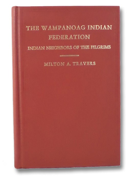 The Wampanoag Indian Federation of the Algonquin Nation: Indian Neighbors of the Pilgrims, Travers, Milton A.