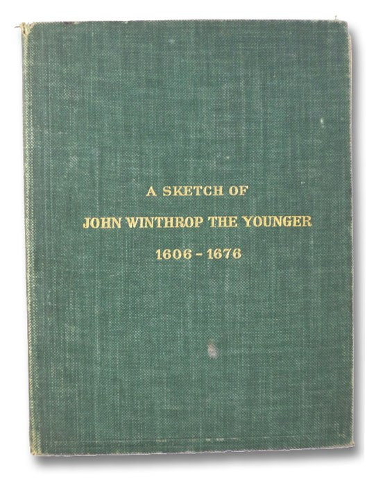 A Sketch of the Life of John Winthrop the Younger, Founder of Ipswich, Massachusetts in 1633 (Publications of the Ipswich Historical Society VII [7]), Waters, Thomas Franklin