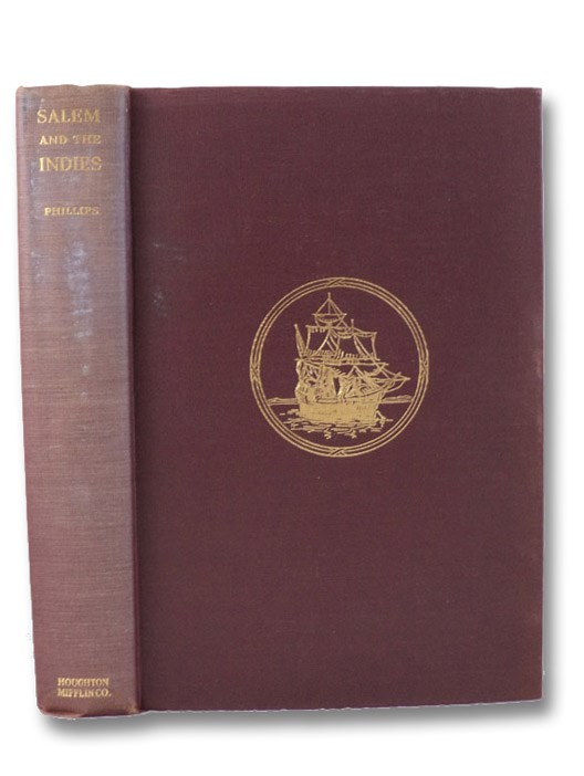 Salem and the Indies: The Story of the Great Commercial Era of the City, Phillips, James Duncan
