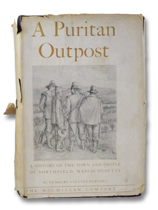 A Puritan Outpost: A History of the Town and People of Northfield, Massachusetts, Parsons, Herbert Collins