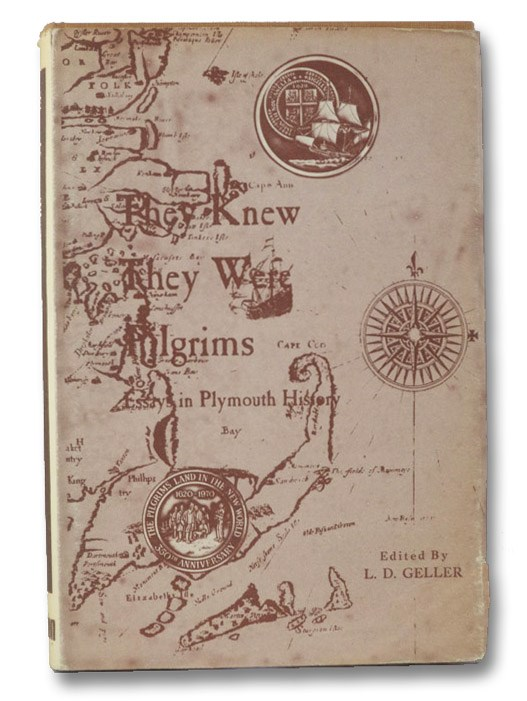 They Knew They Were Pilgrims: Essays in Plymouth History, Geller, L.D.